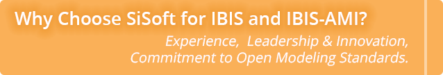Why Choose SiSoft for IBIS and IBIS-AMI?